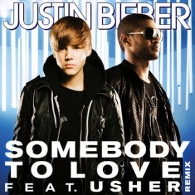 Somebody To Love (Remix) / Justin Bieber