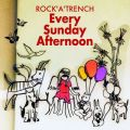ROCK'A'TRENCHの曲/シングル - Every Sunday Afternoon