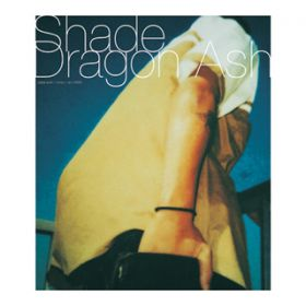 Shade / Dragon Ash