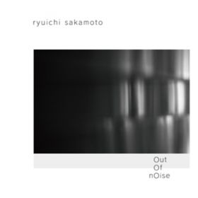 out of noise / 坂本龍一
