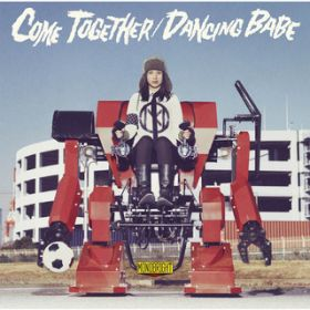 アルバム - COME TOGETHER/DANCING BABE / MONOBRIGHT