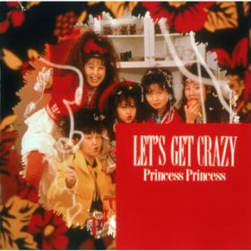 アルバム - LET'S GET CRAZY / PRINCESS PRINCESS
