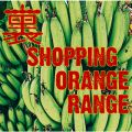 アルバム - 裏 SHOPPING / ORANGE RANGE