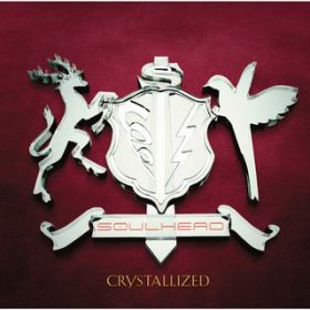 CRYSTALLIZED / SOULHEAD