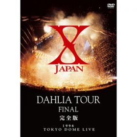 WEEK END -DAHLIA TOUR FINAL- / X JAPAN