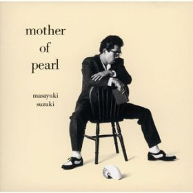 mother of pearl / 鈴木 雅之