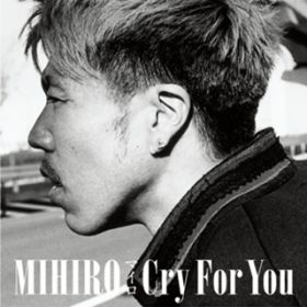 Cry For You / MIHIRO 〜マイロ〜