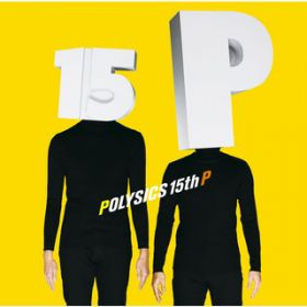 15th P / POLYSICS