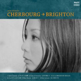 CHERBOURG→BRIGHTON / 宍戸留美