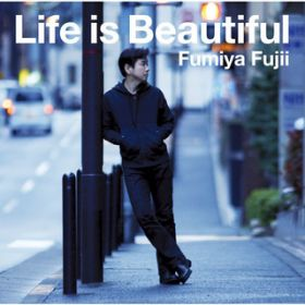 Life is Beautiful / 藤井 フミヤ
