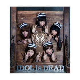 IDOL is DEAD / BiS
