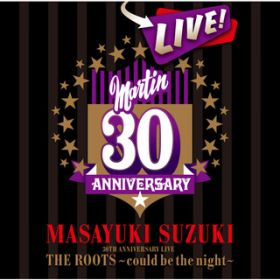 MASAYUKI SUZUKI 30TH ANNIVERSARY LIVE THE ROOTS〜could be the night〜 / 鈴木 雅之