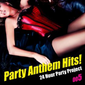 アルバム - Party Anthem Hits! 005 / 24 Hour Party Project