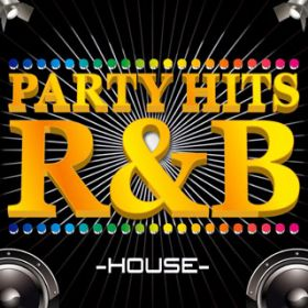 アルバム - PARTY HITS R&B -HOUSE EDITION- / PARTY HITS PROJECT