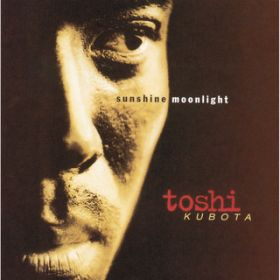 SUNSHINE, MOONLIGHT / TOSHI KUBOTA