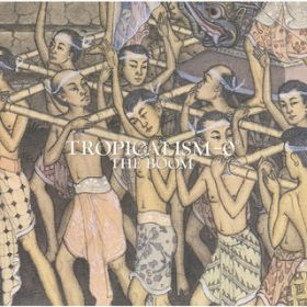 TROPICALISM - 0゜ / THE BOOM