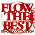 FLOW THE BEST 〜Single Collection〜