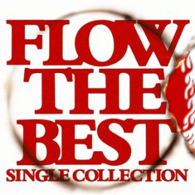 FLOW THE BEST 〜Single Collection〜 / FLOW