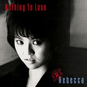 アルバム - Nothing To Lose / REBECCA