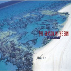 THE SEASON IN THE SUN / TUBE