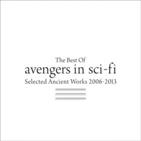 The Best Of avengers in sci-fi 〜Selected Ancient Works 2006-2013〜 / avengers in sci-fi