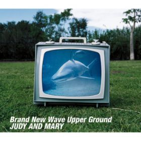 Brand New Wave Upper Ground / JUDY AND MARY