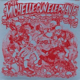 RUMBLE / THEE MICHELLE GUN ELEPHANT