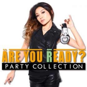 Are You Ready? PARTY COLLECTION Mixed by DJ RINA / PARTY HITS PROJECT