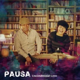 アルバム - Unconditional Love / PAUSA