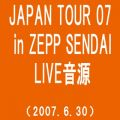 JAPAN TOUR 07 in ZEPP SENDAI(2007.6.30)(TIME)