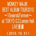 MONKEY MAJIK BEST ALBUM TOUR2010〜10Years&Forever〜 at TOKYO C.C.Lemon Hall(2010.10.31)(Somewher Out there)