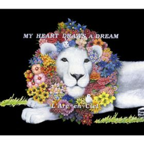 MY HEART DRAWS A DREAM / L'Arc〜en〜Ciel