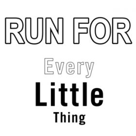 RUN FOR / EVERY LITTLE THING