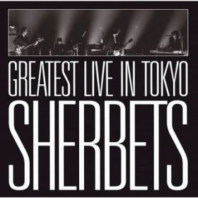 -10th Anniversary LIVE BEST ALBUM- SHERBETS GREATEST LIVE in TOKYO / SHERBETS