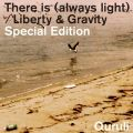 There is (always light) / Liberty & Gravity  Special Edition