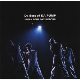 アルバム - Da Best of DA PUMP JAPAN TOUR 2003 REBORN / DA PUMP
