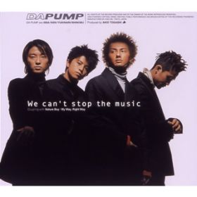 We can't stop the music / DA PUMP
