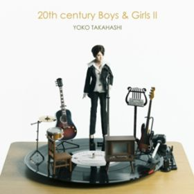 20th century Boys & Girls II / 高橋洋子