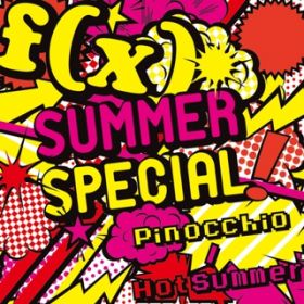 SUMMER SPECIAL Pinocchio / Hot Summer / f(x)