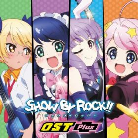 TVアニメ「SHOW BY ROCK!!」OST Plus / V.A.