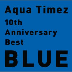 アルバム - 10th Anniversary Best BLUE / Aqua Timez