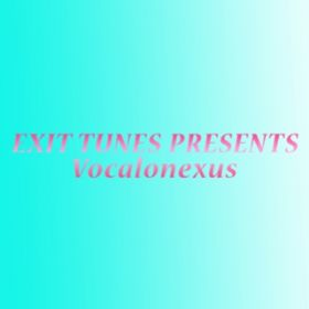 EXIT TUNES PRESENTS Vocalonexus / V.A.