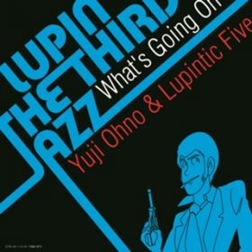 LUPIN THE THIRD 「JAZZ」 〜What's Going On〜 Yuji Ohno & Lupintic Five