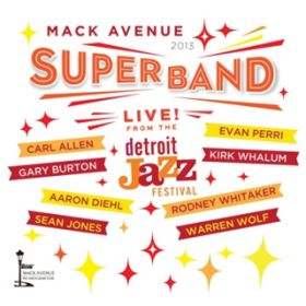 Live from the Detroit Jazz Festival - 2013 Mack Avenue SuperBand