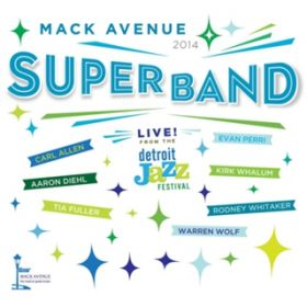 Live from the Detroit Jazz Festival - 2014 Mack Avenue SuperBand