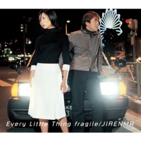 fragile / JIRENMA / Every Little Thing