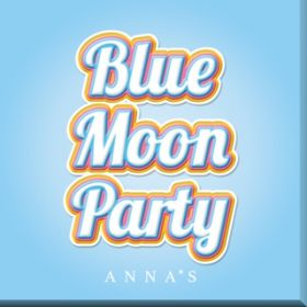 Blue Moon Party / ANNA☆S