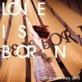 LOVE IS BORN 〜12th Anniversary 2015〜