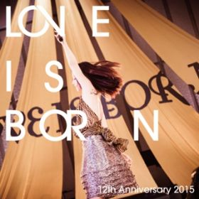 アルバム - LOVE IS BORN 〜12th Anniversary 2015〜 / 大塚 愛