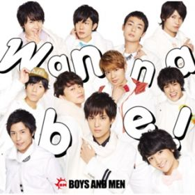 Wanna be! / BOYS AND MEN